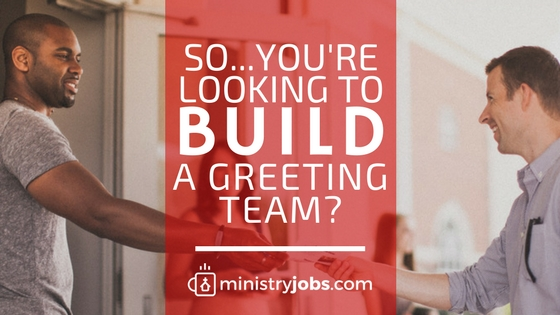 So   you're looking to build a greeting team? Here's how to