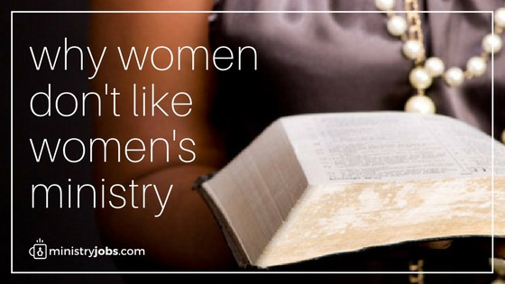 Why Women Don't Like Women's Ministry | Ministry Jobs